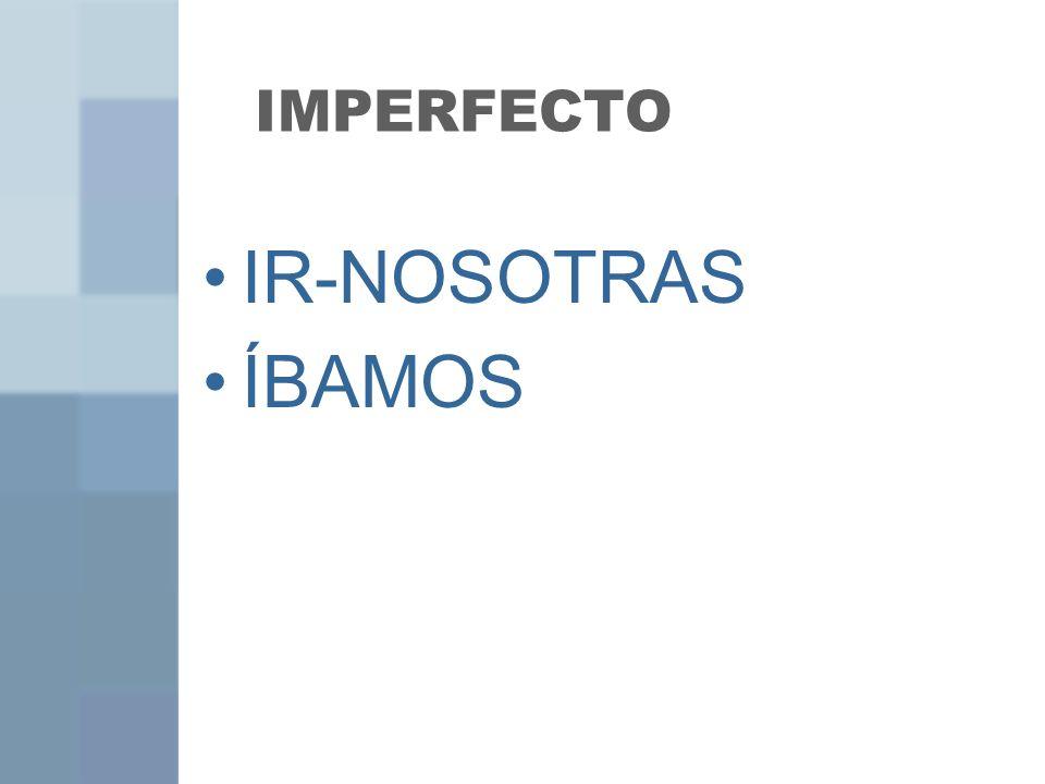 IMPERFECTO IR-NOSOTRAS ÍBAMOS