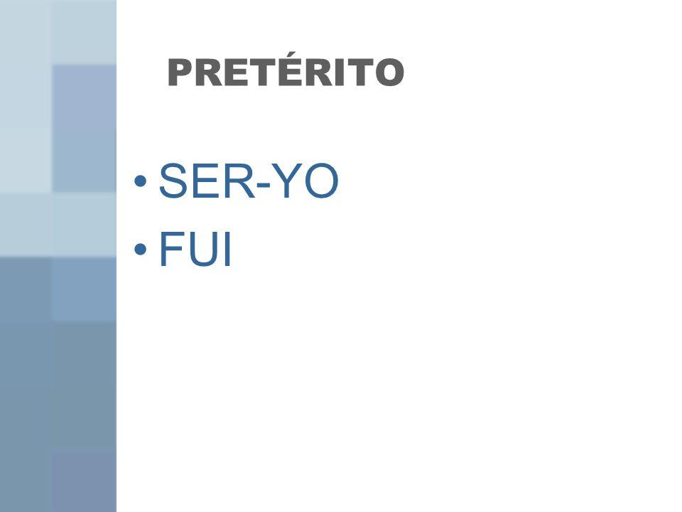 PRETÉRITO SER-YO FUI