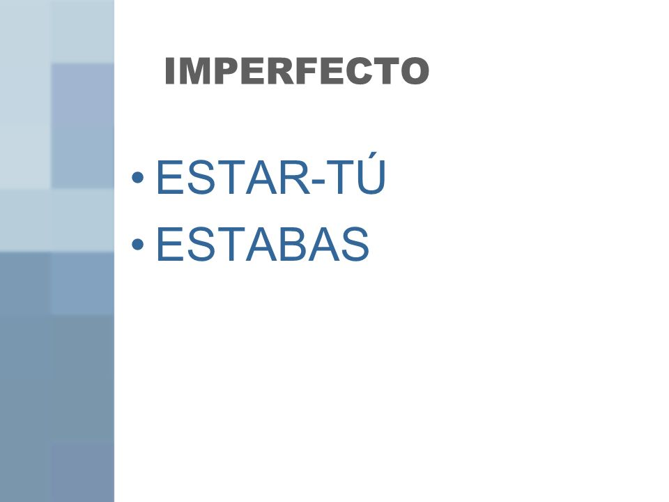 IMPERFECTO ESTAR-TÚ ESTABAS