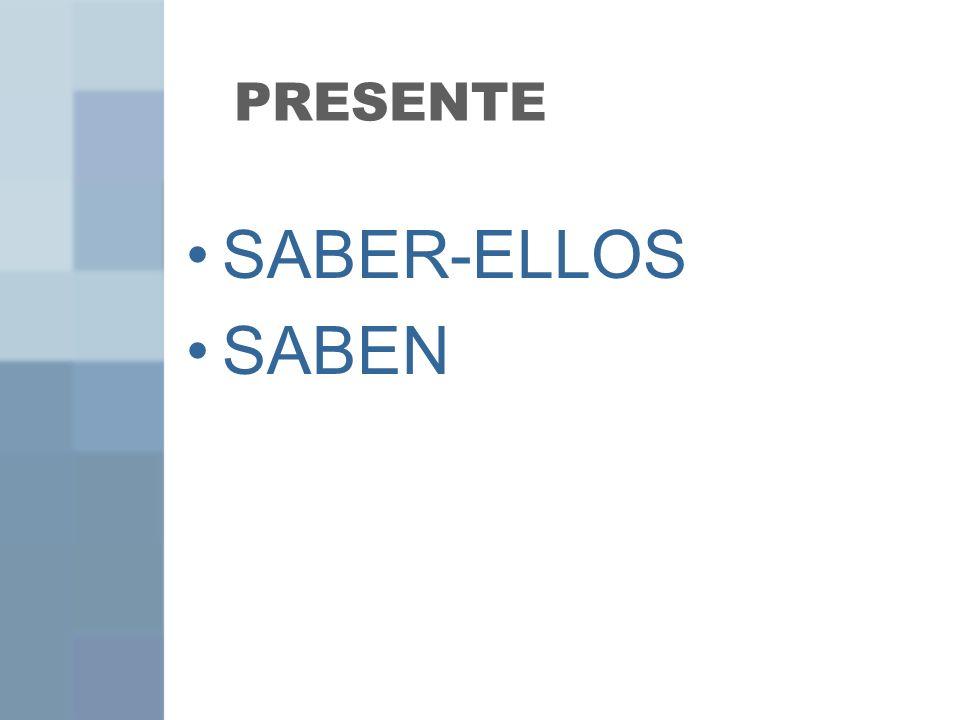 PRESENTE SABER-ELLOS SABEN