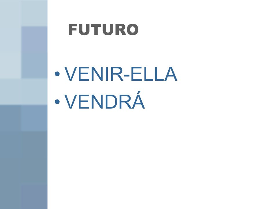 FUTURO VENIR-ELLA VENDRÁ