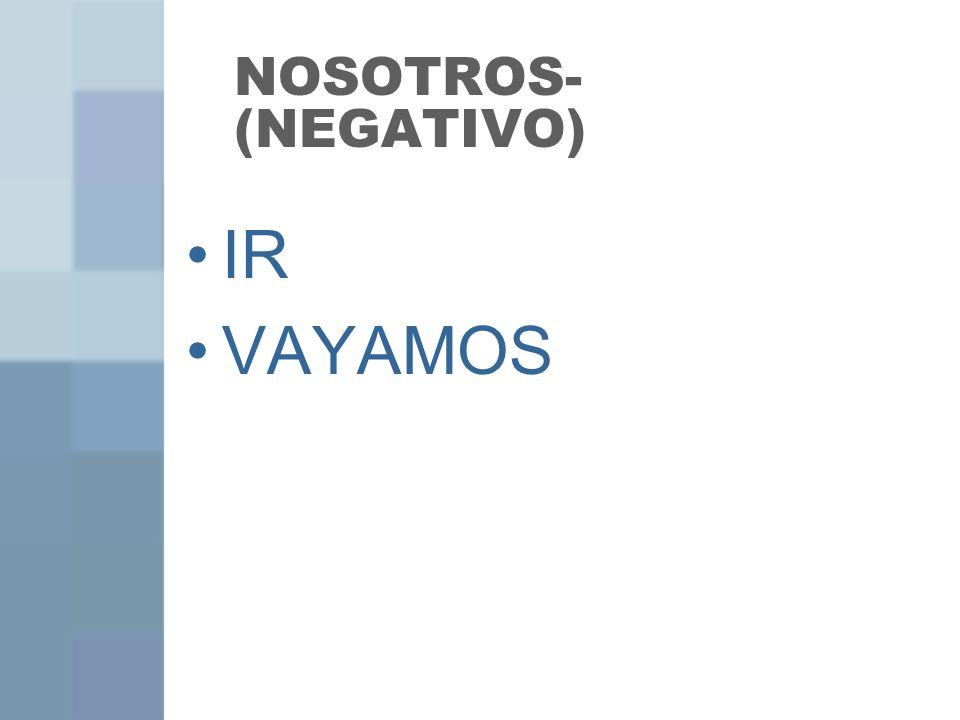 NOSOTROS- (NEGATIVO) IR VAYAMOS