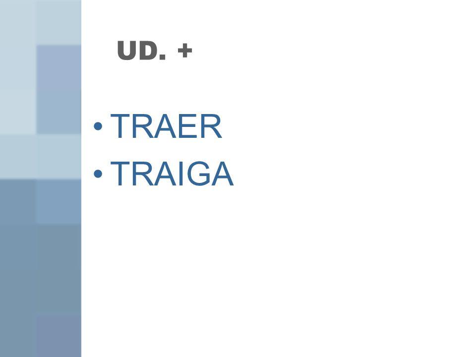 UD. + TRAER TRAIGA