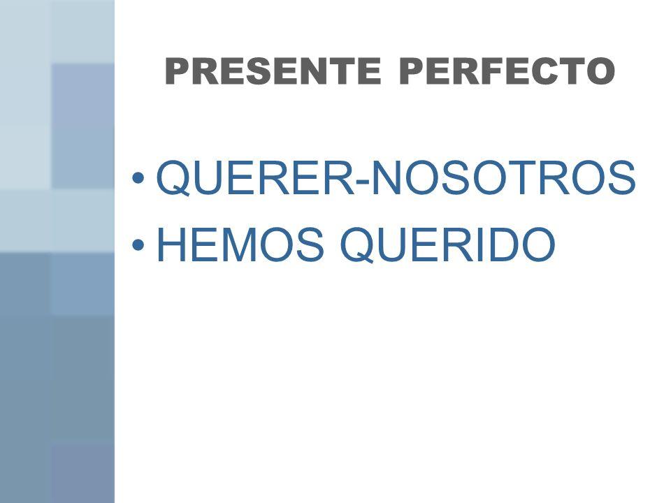 PRESENTE PERFECTO QUERER-NOSOTROS HEMOS QUERIDO