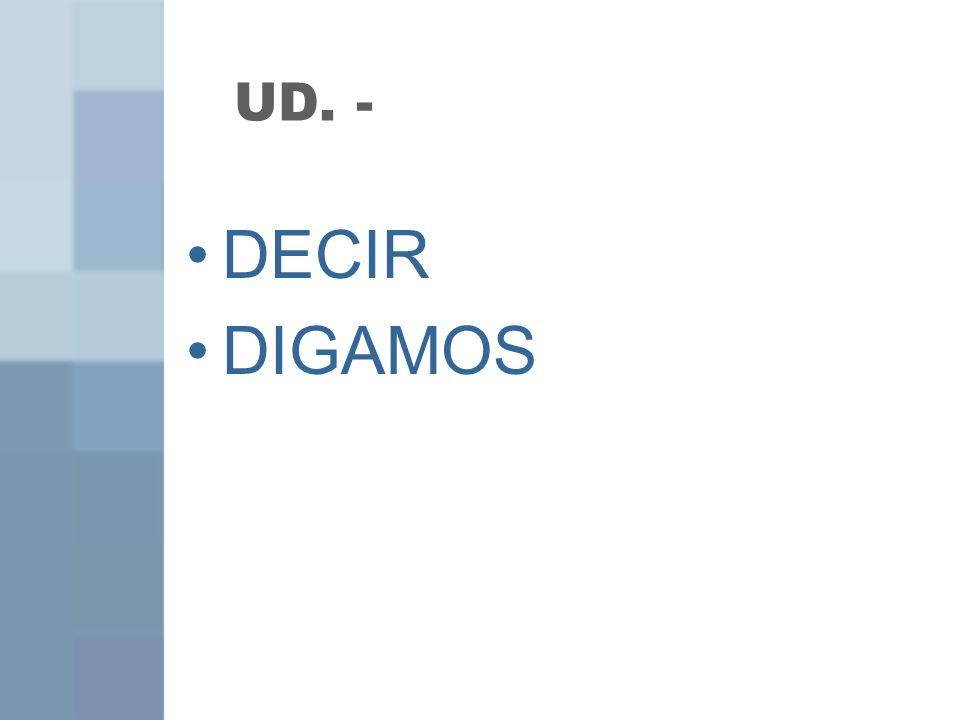 UD. - DECIR DIGAMOS