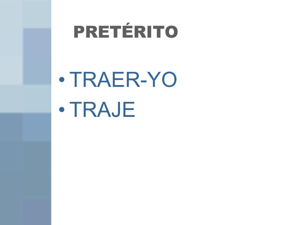 PRETÉRITO TRAER-YO TRAJE