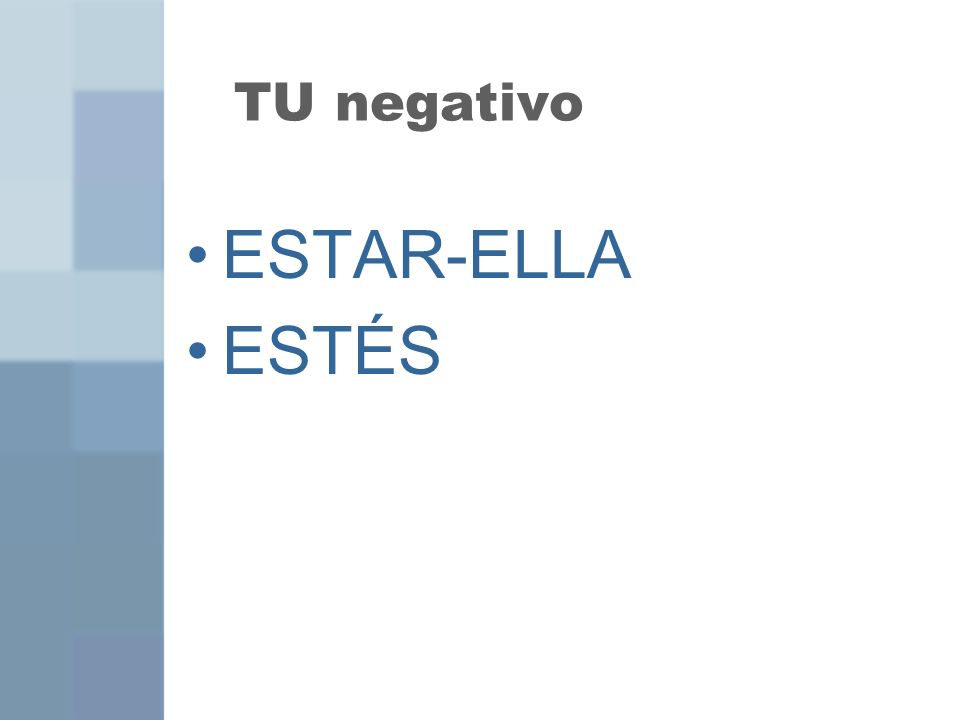 TU negativo ESTAR-ELLA ESTÉS