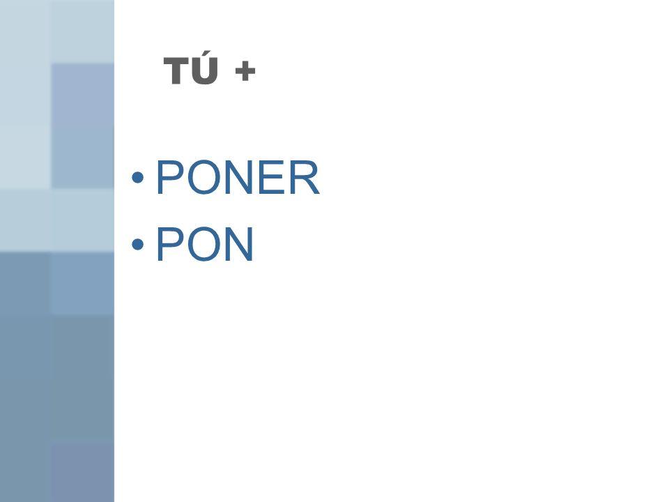 TÚ + PONER PON