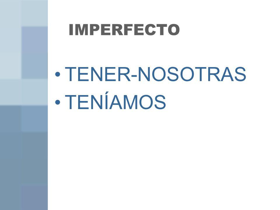 IMPERFECTO TENER-NOSOTRAS TENÍAMOS