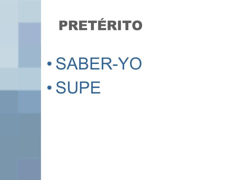 PRETÉRITO SABER-YO SUPE