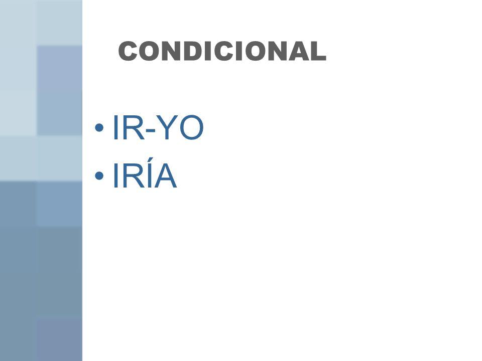 CONDICIONAL IR-YO IRÍA