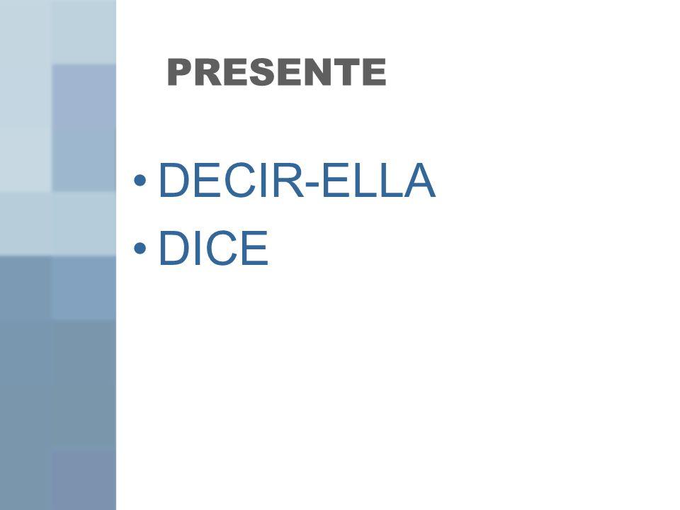PRESENTE DECIR-ELLA DICE