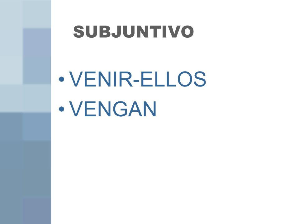 SUBJUNTIVO VENIR-ELLOS VENGAN