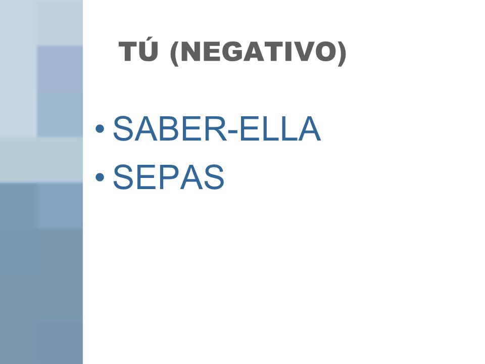 TÚ (NEGATIVO) SABER-ELLA SEPAS