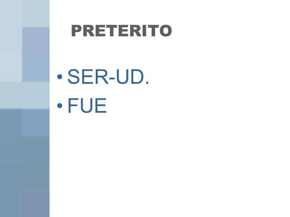 PRETERITO SER-UD. FUE