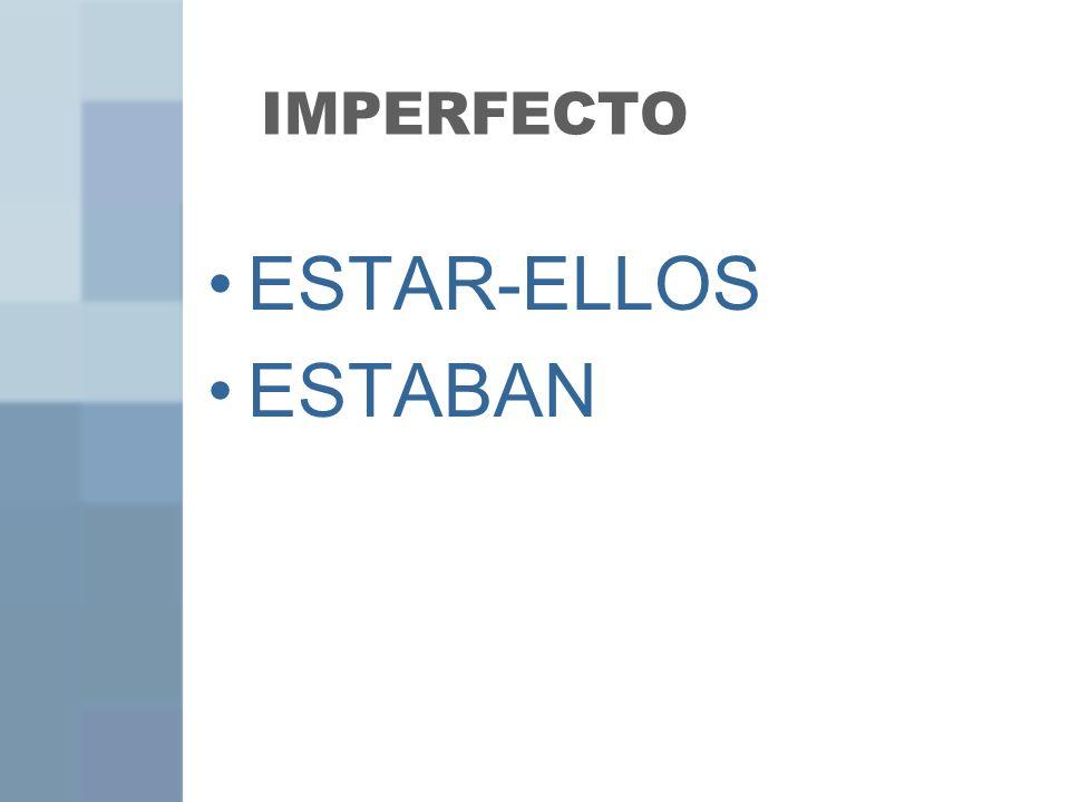 IMPERFECTO ESTAR-ELLOS ESTABAN