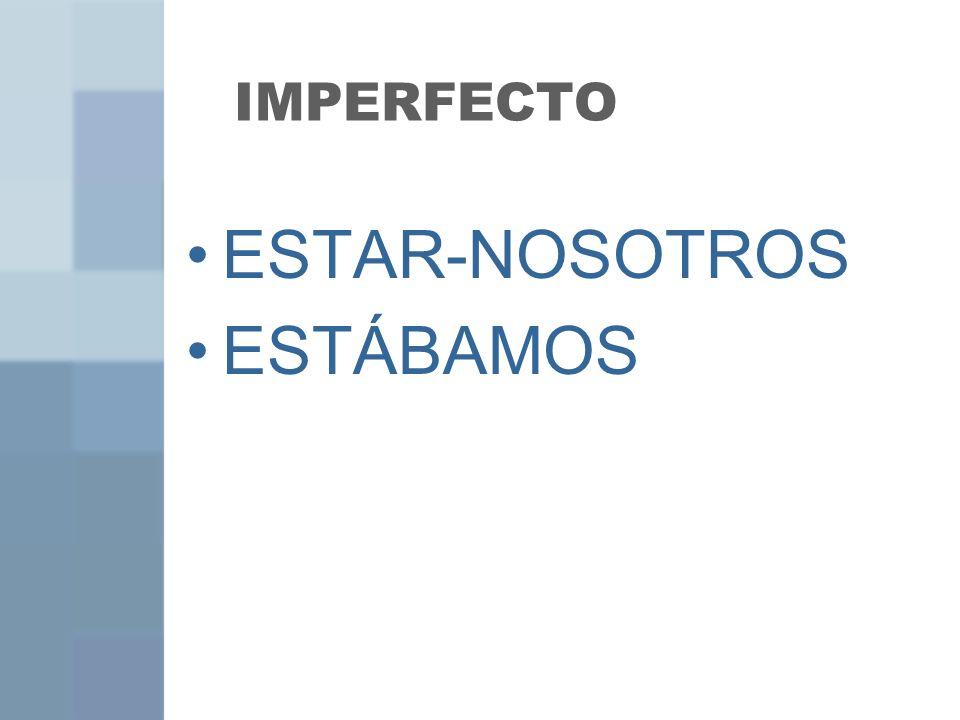 IMPERFECTO ESTAR-NOSOTROS ESTÁBAMOS