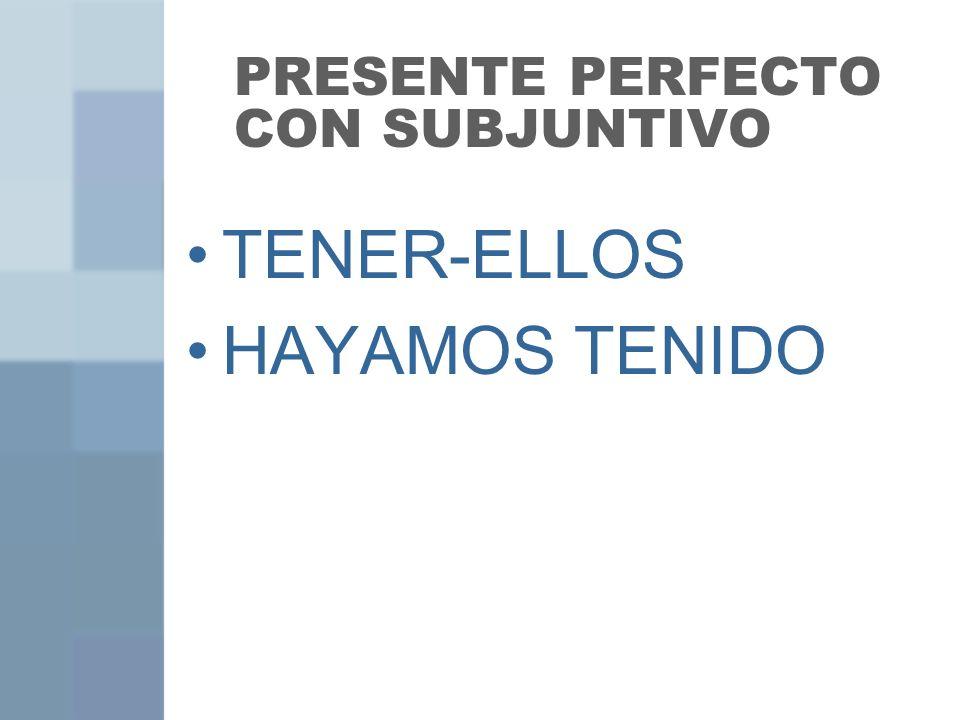 PRESENTE PERFECTO CON SUBJUNTIVO TENER-ELLOS HAYAMOS TENIDO
