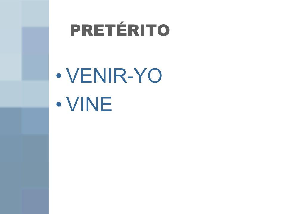 PRETÉRITO VENIR-YO VINE