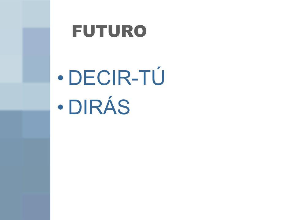 FUTURO DECIR-TÚ DIRÁS