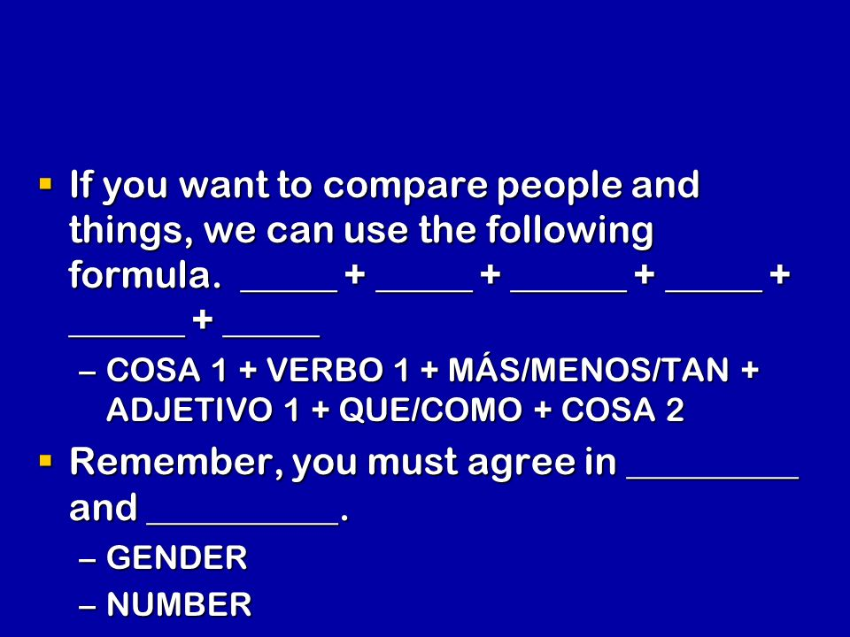 If you want to compare people and things, we can use the following formula. _____ + _____ + ______ + _____ + ______ + _____ If you want to compare peo