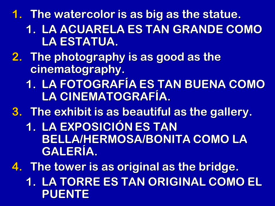 1.The watercolor is as big as the statue. 1.LA ACUARELA ES TAN GRANDE COMO LA ESTATUA.
