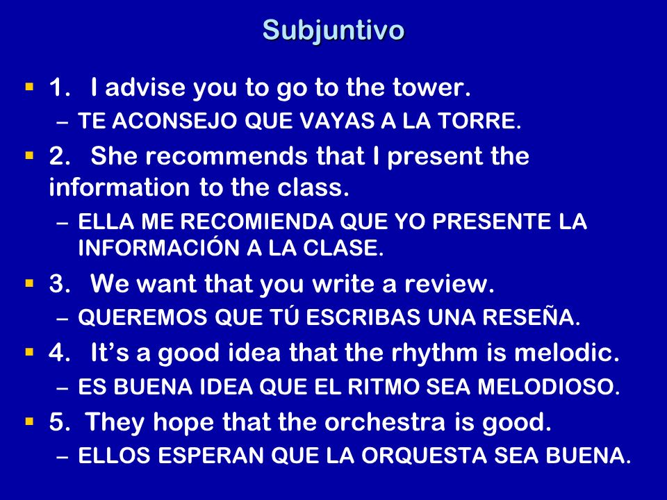 Subjuntivo 1.I advise you to go to the tower. – –TE ACONSEJO QUE VAYAS A LA TORRE.