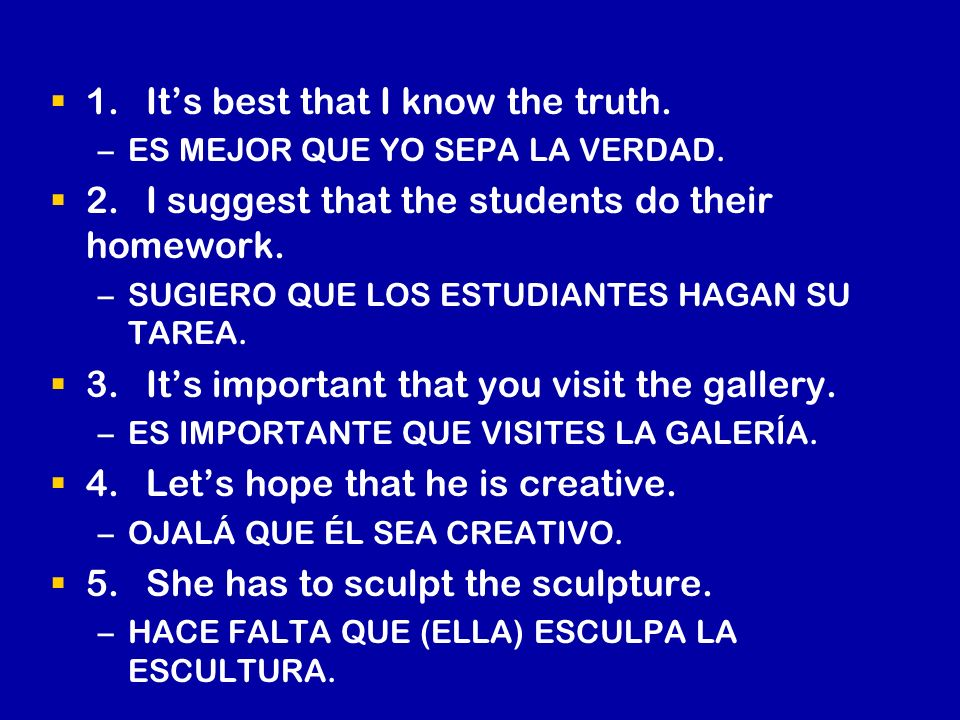 1.Its best that I know the truth. – –ES MEJOR QUE YO SEPA LA VERDAD.