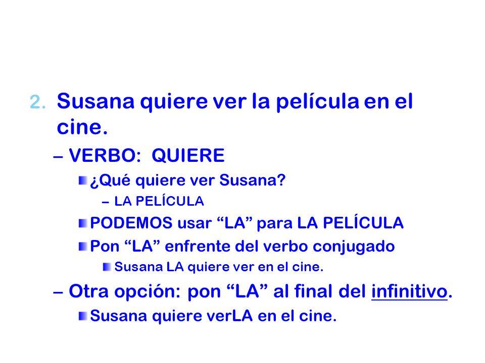 2.2. Susana quiere ver la película en el cine. – –VERBO: QUIERE ¿Qué quiere ver Susana.