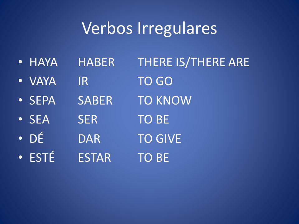 Verbos Irregulares HAYAHABERTHERE IS/THERE ARE VAYAIRTO GO SEPASABERTO KNOW SEASERTO BE DÉDARTO GIVE ESTÉESTARTO BE