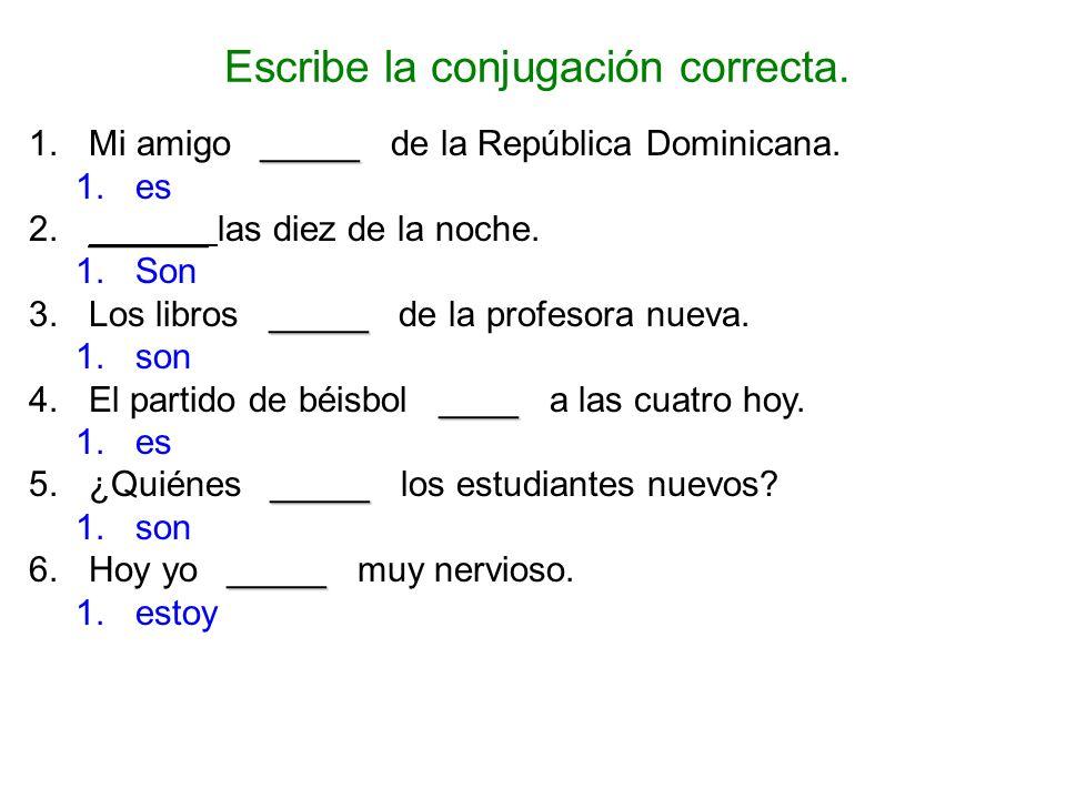 _____ 1.Mi amigo _____ de la República Dominicana.