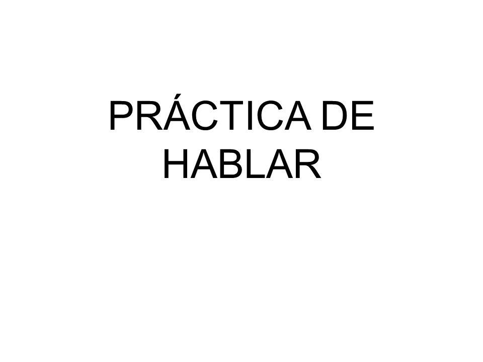 PRÁCTICA DE HABLAR