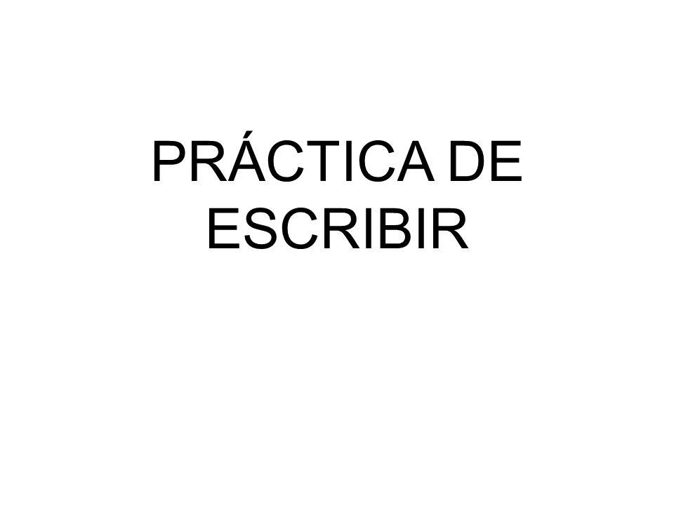 PRÁCTICA DE ESCRIBIR