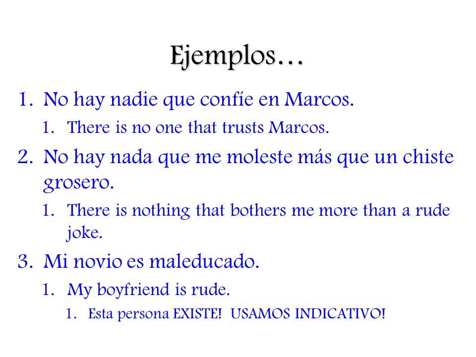 Ejemplos… 1.No hay nadie que confíe en Marcos. 1.There is no one that trusts Marcos.