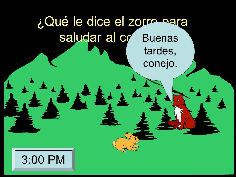¿Qué le dice el zorro para saludar al conejo? Buenas tardes, conejo. 3:00 PM