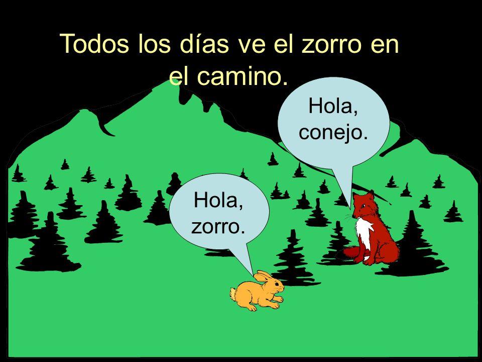 Todos los días ve el zorro en el camino. Hola, zorro. Hola, conejo.
