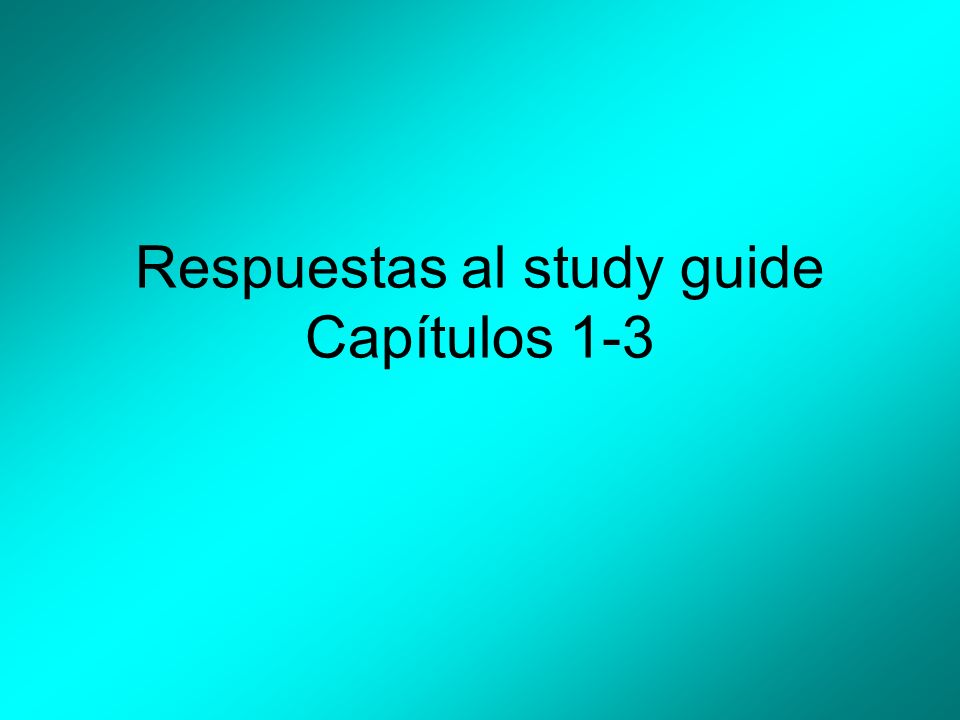 Respuestas al study guide Capítulos 1-3