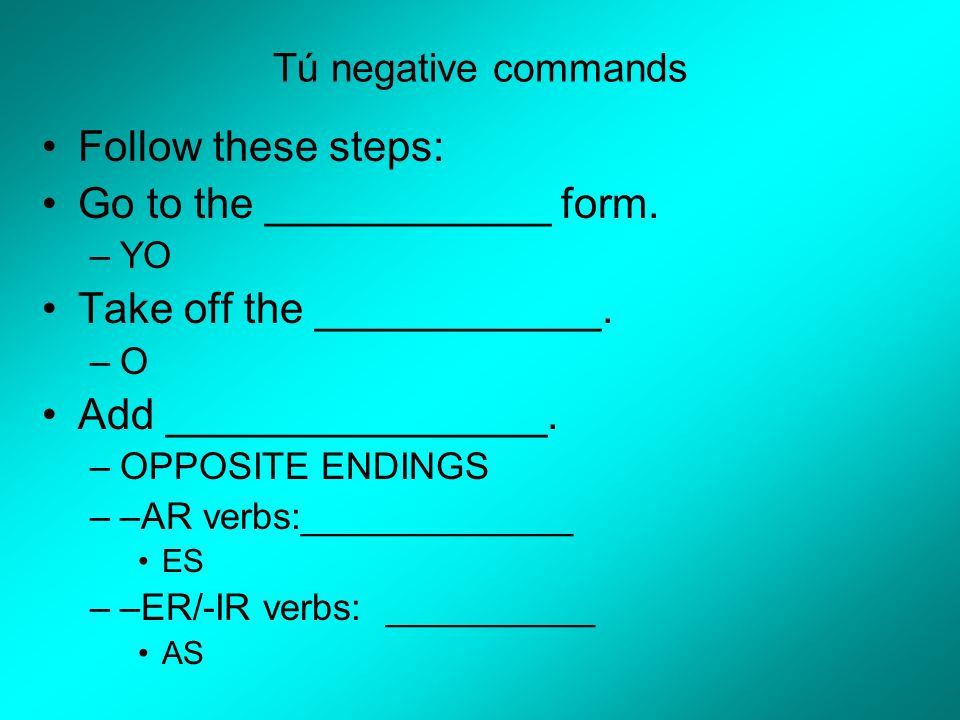 Tú negative commands Follow these steps: Go to the ____________ form.
