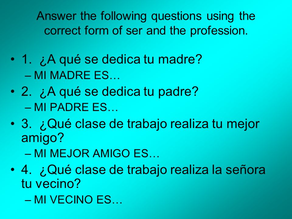 Answer the following questions using the correct form of ser and the profession.