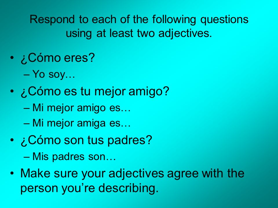 Respond to each of the following questions using at least two adjectives.