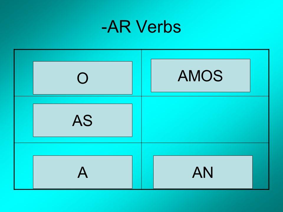 -AR Verbs O AS A AMOS AN