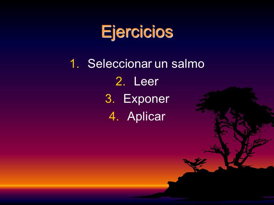 Ejercicios 1. 1.Seleccionar un salmo 2. 2.Leer 3. 3.Exponer 4. 4.Aplicar