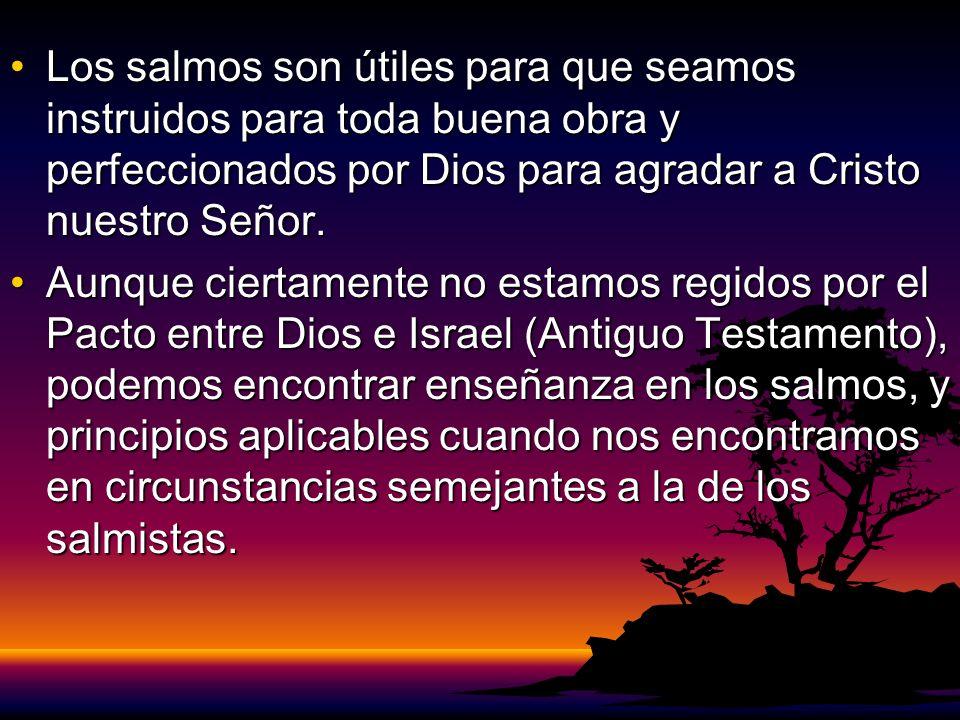 Los salmos son útiles para que seamos instruidos para toda buena obra y perfeccionados por Dios para agradar a Cristo nuestro Señor.Los salmos son úti