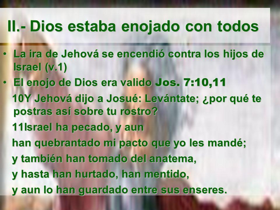 II.- Dios estaba enojado con todos II.- Dios estaba enojado con todos La ira de Jehová se encendió contra los hijos de Israel (v.1)La ira de Jehová se