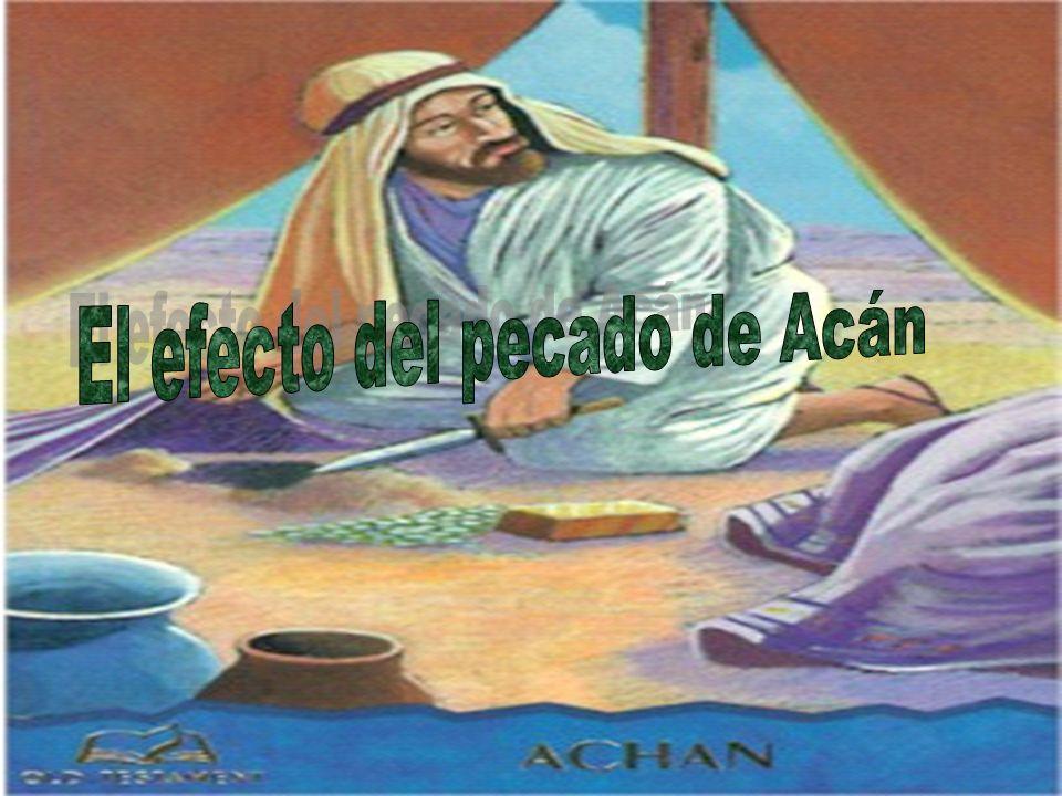 Introduccion: Efecto significa resultadoEfecto significa resultado El pecado es trasgresión a la ley de DiosEl pecado es trasgresión a la ley de Dios Acán fue un hombre perturbadorAcán fue un hombre perturbador