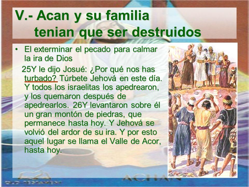 V.- Acan y su familia tenian que ser destruidos El exterminar el pecado para calmar la ira de DiosEl exterminar el pecado para calmar la ira de Dios 2