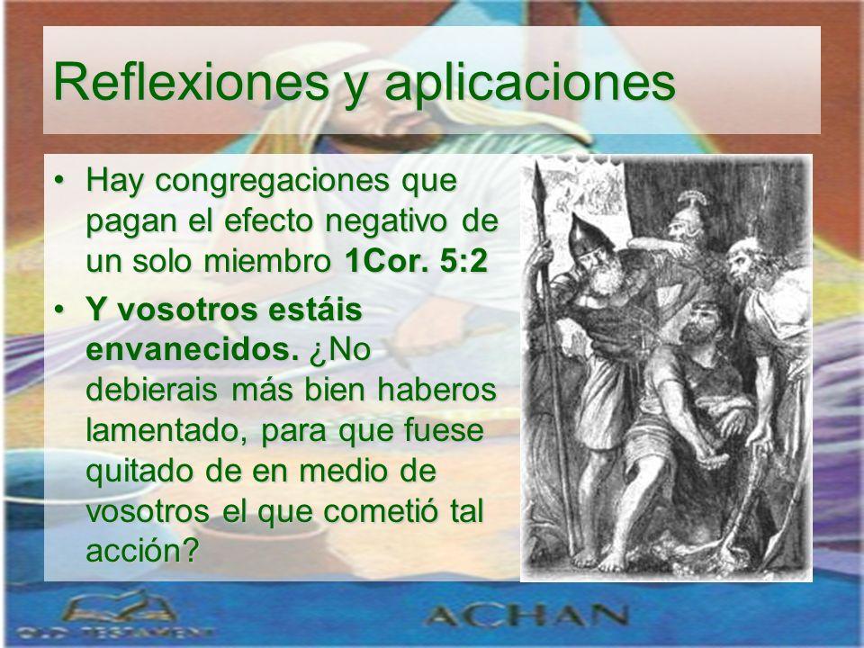 Reflexiones y aplicaciones Hay congregaciones que pagan el efecto negativo de un solo miembro 1Cor. 5:2Hay congregaciones que pagan el efecto negativo