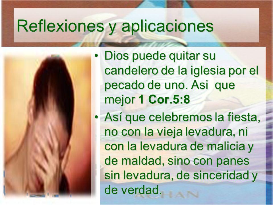 Reflexiones y aplicaciones Dios puede quitar su candelero de la iglesia por el pecado de uno. Asi que mejor 1 Cor.5:8Dios puede quitar su candelero de