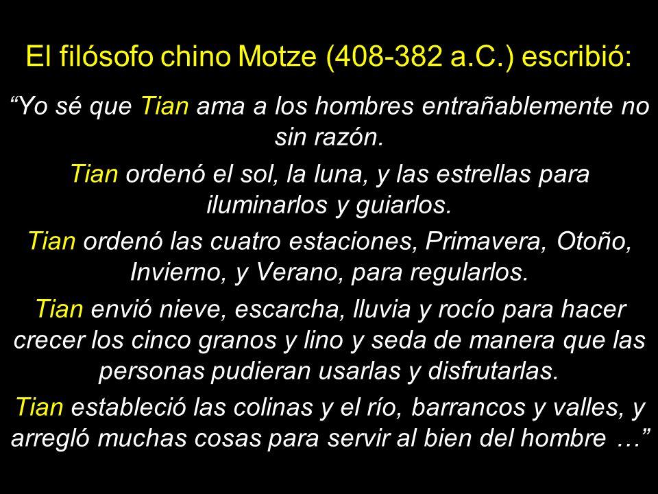 El filósofo chino Motze (408-382 a.C.) escribió: Yo sé que Tian ama a los hombres entrañablemente no sin razón.