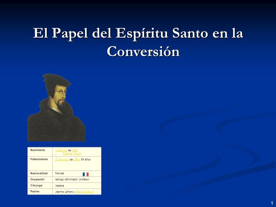 1 El Papel del Espíritu Santo en la Conversión Nacimiento10 de julio10 de julio de 1509 Francia, Noyon1509 FranciaNoyon Fallecimiento27 de mayo27 de m